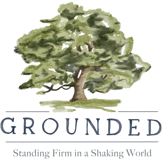 Grounded: Standing firm in a shaking world